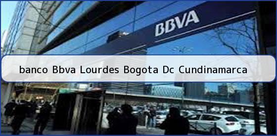 <b>banco Bbva Lourdes Bogota Dc Cundinamarca</b>