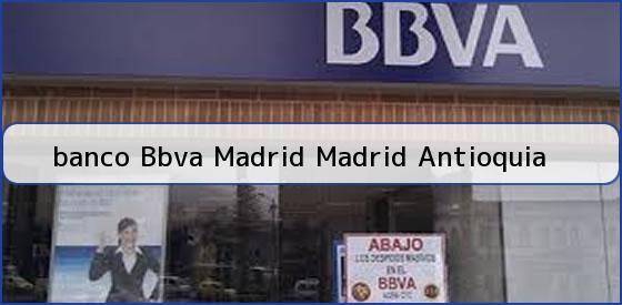 Tel fono y direcci n banco bbva madrid madrid antioquia for Horario bancos madrid