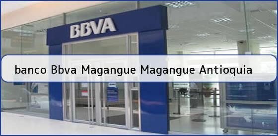<b>banco Bbva Magangue Magangue Antioquia</b>