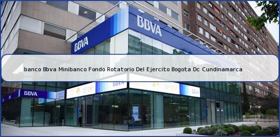 <b>banco Bbva Minibanco Fondo Rotatorio Del Ejercito Bogota Dc Cundinamarca</b>