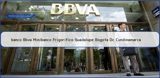<b>banco Bbva Minibanco Frigorifico Guadalupe Bogota Dc Cundinamarca</b>