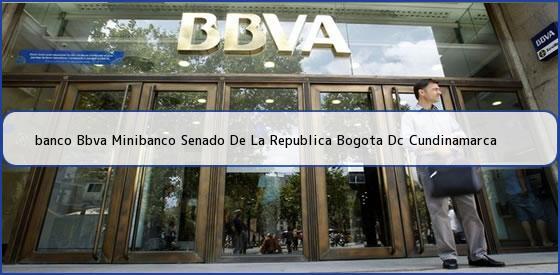 <b>banco Bbva Minibanco Senado De La Republica Bogota Dc Cundinamarca</b>