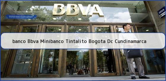 <b>banco Bbva Minibanco Tintalito Bogota Dc Cundinamarca</b>