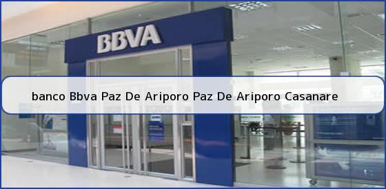 <b>banco Bbva Paz De Ariporo Paz De Ariporo Casanare</b>