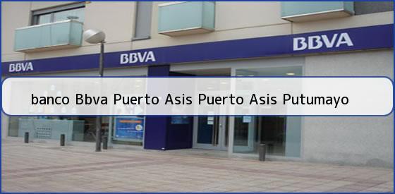 <b>banco Bbva Puerto Asis Puerto Asis Putumayo</b>