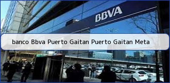 <b>banco Bbva Puerto Gaitan Puerto Gaitan Meta</b>