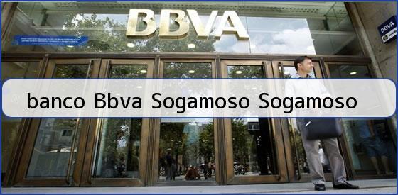 <b>banco Bbva Sogamoso Sogamoso</b>