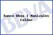 Teléfono y Dirección Banco Bbva, 1, Manizales, Caldas