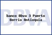 Teléfono y Dirección Banco Bbva, 3, Puerto Berrio, Antioquia