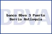 <i>banco Bbva 3 Puerto Berrio Antioquia</i>