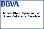 <i>banco Bbva Agencia Bei Zona Cafetera Pereira</i>