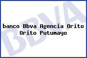 <i>banco Bbva Agencia Orito Orito Putumayo</i>