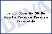<i>banco Bbva Av 30 De Agosto Pereira Pereira Risaralda</i>
