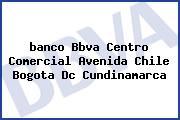 <i>banco Bbva Centro Comercial Avenida Chile Bogota Dc Cundinamarca</i>