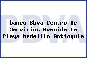 <i>banco Bbva Centro De Servicios Avenida La Playa Medellin Antioquia</i>