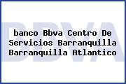 <i>banco Bbva Centro De Servicios Barranquilla Barranquilla Atlantico</i>
