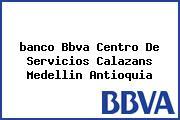 <i>banco Bbva Centro De Servicios Calazans Medellin Antioquia</i>