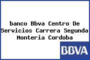 <i>banco Bbva Centro De Servicios Carrera Segunda Monteria Cordoba</i>