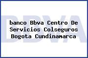 <i>banco Bbva Centro De Servicios Colseguros Bogota Cundinamarca</i>