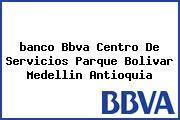<i>banco Bbva Centro De Servicios Parque Bolivar Medellin Antioquia</i>