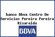 <i>banco Bbva Centro De Servicios Pereira Pereira Risaralda</i>