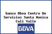 <i>banco Bbva Centro De Servicios Santa Monica Cali Valle</i>