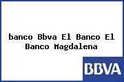 <i>banco Bbva El Banco El Banco Magdalena</i>