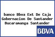 <i>banco Bbva Ext De Caja Gobernacion De Santander Bucaramanga Santander</i>