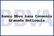 <i>banco Bbva Gana Convenio Granada Antioquia</i>