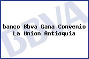 <i>banco Bbva Gana Convenio La Union Antioquia</i>