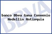 <i>banco Bbva Gana Convenio Medellin Antioquia</i>