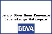 <i>banco Bbva Gana Convenio Sabanalarga Antioquia</i>