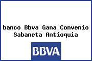 <i>banco Bbva Gana Convenio Sabaneta Antioquia</i>