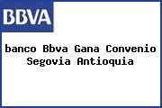 <i>banco Bbva Gana Convenio Segovia Antioquia</i>