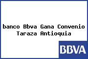<i>banco Bbva Gana Convenio Taraza Antioquia</i>