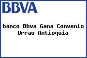 <i>banco Bbva Gana Convenio Urrao Antioquia</i>