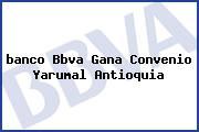 <i>banco Bbva Gana Convenio Yarumal Antioquia</i>