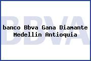 <i>banco Bbva Gana Diamante Medellin Antioquia</i>