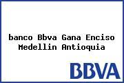 <i>banco Bbva Gana Enciso Medellin Antioquia</i>