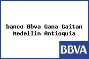<i>banco Bbva Gana Gaitan Medellin Antioquia</i>