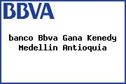 <i>banco Bbva Gana Kenedy Medellin Antioquia</i>