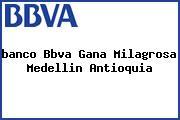 <i>banco Bbva Gana Milagrosa Medellin Antioquia</i>