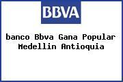 <i>banco Bbva Gana Popular Medellin Antioquia</i>