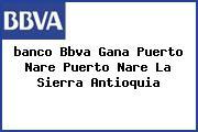 <i>banco Bbva Gana Puerto Nare Puerto Nare La Sierra Antioquia</i>