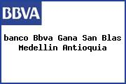 <i>banco Bbva Gana San Blas Medellin Antioquia</i>