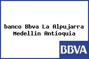 Teléfono y Dirección Banco Bbva, La Alpujarra, Medellín, Antioquia