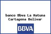 <i>banco Bbva La Matuna Cartagena Bolivar</i>