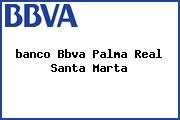<i>banco Bbva Palma Real Santa Marta</i>