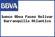 Teléfono y Dirección Banco Bbva, Paseo Bolivar, Barranquilla, Atlantico