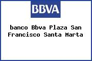 <i>banco Bbva Plaza San Francisco Santa Marta</i>